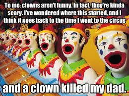 Funny Clown Meme - to me clowns aren t funny in fact they re kinda scary i ve