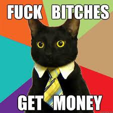 Fuck Bitches Meme - fuck bitches get money cat meme cat planet cat planet
