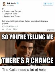 Broncos Funny Memes - zak keefer follow if broncos beat bengals colts beat titans