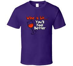 wine a bit you ll feel better a bit you ll feel better t shirt
