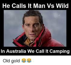 Man Vs Wild Meme - he calls it man vs wild in australia we call lt cing old gold
