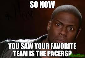Pacers Meme - so now you saw your favorite team is the pacers meme kevin hart