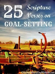 quote goals are dreams with deadlines 25 scripture verses on goal setting celebrate every day with me