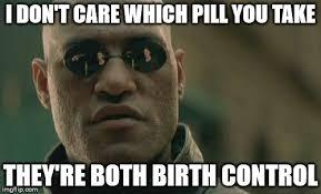 Birth Control Meme - matrix morpheus meme imgflip