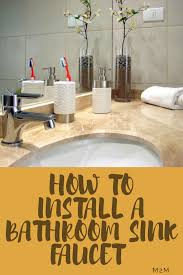 How To Change Bathroom Sink Faucet by How To Install Bathroom Sink Faucets Mother2motherblog
