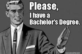 Meme Degree - meme maker please i have a bachelors degree