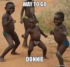Way To Go Meme - way to go donnie dancing black kids make a meme