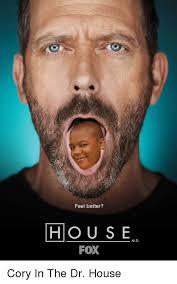 Dr House Meme - feel better house md fox cory in the dr house house meme on