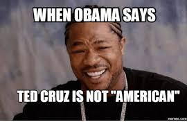 Ted Cruz Memes - when obama says ted cruzis not american memescom american meme on