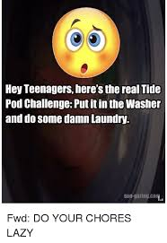 Memes About Teenagers - hey teenagers here s the real tide pod challenge put it in the