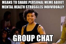 Personal Meme - means to share personal meme about mental health struggles