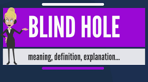 What Is Blind What Is Blind Hole What Does Blind Hole Mean Blind Hole Meaning