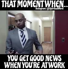Good News Meme - when you get good news at work church of laugh