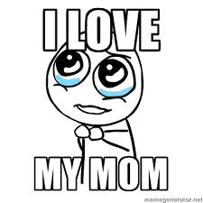 Love My Mom Meme - i love my mommy b on we heart it