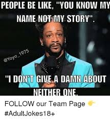 You Know My Name Not My Story Meme - 25 best memes about you know my name you know my name memes