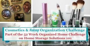 Home Storage Solutions 101 Organized Home Cosmetics U0026 Makeup Organization Challenge