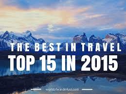 the 15 best travel destinations in 2015 world of wanderlust