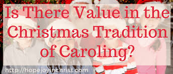 printable christmas hymns is there value in the christmas tradition of caroling hopejoyinchrist