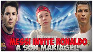look invitã e mariage choc messi invite ronaldo a mariage