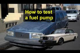 how to test the primary fuel pump on a volvo 740 940 and 240