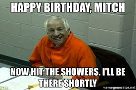 Sandusky Meme - happy birthday mitch now hit the showers i ll be there shortly