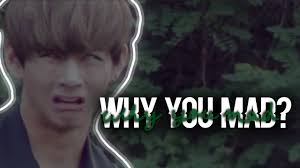 Why U Mad Meme - why you mad meme kim taehyung youtube