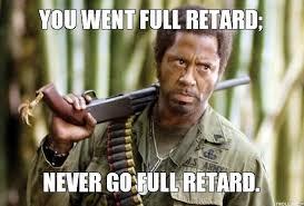 Meme Retard - you went full retard never go full retard memes