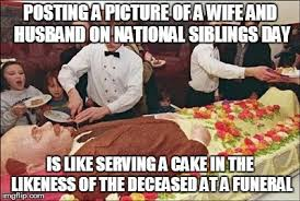National Sibling Day Meme - deadman cake imgflip