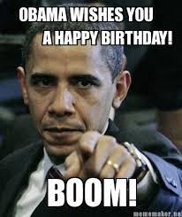 Happy Birthday Meme Generator - meme maker obama wishes you a happy birthday boom