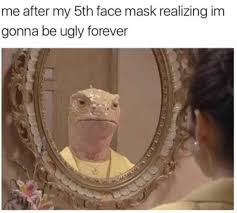 Face Mask Meme - gonna be ugly forever image internet meme lizard meme