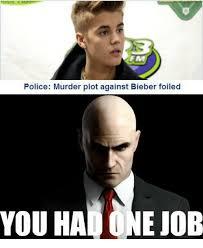 Murder Meme - police murder plot against bieber foiled you had one job meme on