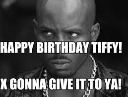 Dmx Meme - meme maker happy birthday tiffy x gonna give it to ya