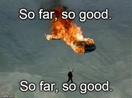 So Good Meme - what did the optimist with a burning parachute say so far so good