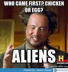 Aliens Memes - who came first chicken or egg answer is alien meme aliexpress