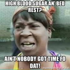 Sugar Brown Meme - high blood sugar an bed rest ain t nobody got time fo dat sweet