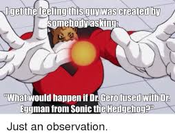 Eggman Meme - get the feeling this was created by somebody asking onwhat would