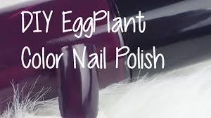 diy nail polish in eggplant color youtube