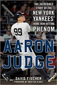 How Aaron Judge Became A Bomber The Inside Story Of The Yankees - com aaron judge the incredible story of the new york