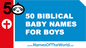 50 biblical baby names for boys the best names for your baby