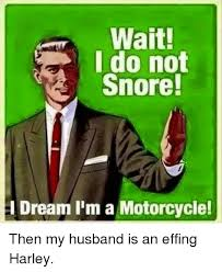 wait do not snore dream i m a motorcycle then my husband is an