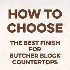 what is the best finish to use for butcher block countertops
