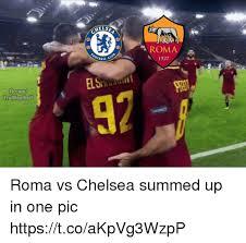 Chelsea Meme - else roma 1927 fbcom trollfootball 92 roma vs chelsea summed up in