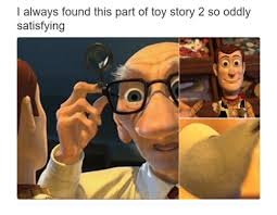 Toys Story Meme - i always found this part of toy story 2 so oddly satisfying toy