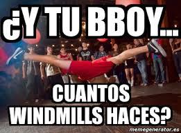 Bboy Meme - meme personalizado y tu bboy cuantos windmills haces 2319808