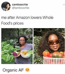 Organic Food Meme - camboochie me after lowers whole food s prices organic af