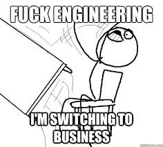 Meme Flipping Table - fuck engineering i m switching to business flip a table quickmeme
