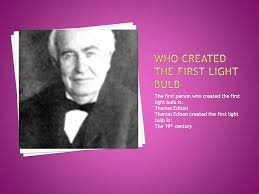who made the light bulb by mia bloomfield grade 5 mr jon 1 how is light made 2