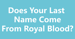 does your last name come from royal blood