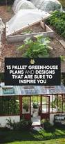 Green House Plans 15 Diy Pallet Greenhouse Plans U0026 Ideas That Are Sure To Inspire You