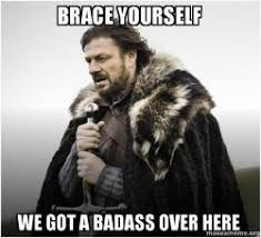 Bad Ass Memes - brace yourself we got a badass over here brace yourself game